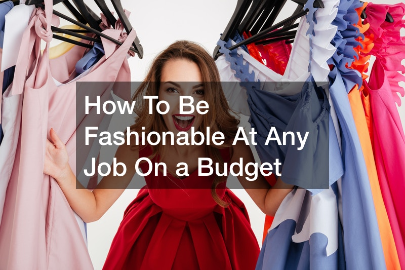 How To Be Fashionable At Any Job On a Budget