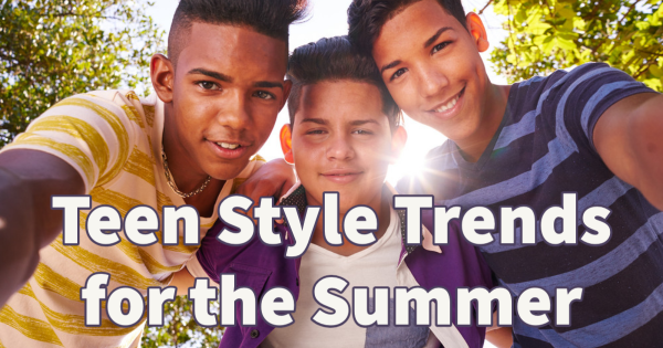 Teen Style Trends for the Summer